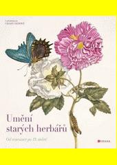 Umění starých herbářů : od renesance po 19. století  (odkaz v elektronickém katalogu)
