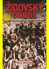 Židovský odboj : povstání proti nacistům za 2. světové války  (odkaz v elektronickém katalogu)