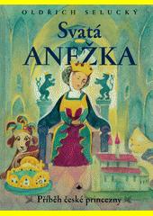 Svatá Anežka : příběh české princezny  (odkaz v elektronickém katalogu)