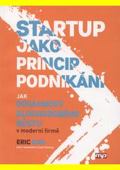 Startup jako princip podnikání : jak dosáhnout dlouhodobého růstu v moderní firmě  (odkaz v elektronickém katalogu)