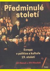 Předminulé století : Evropa v politice a kultuře 19. století  (odkaz v elektronickém katalogu)