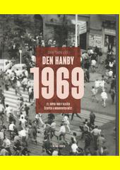 Den hanby 1969 : 21. srpen 1969 v ulicích českých a moravských měst  (odkaz v elektronickém katalogu)