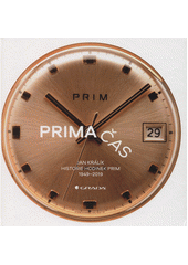 Prima čas : historie hodinek Prim : 1949-2019  (odkaz v elektronickém katalogu)