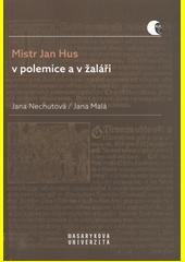 Mistr Jan Hus v polemice a v žaláři : překlady, komentáře a poznámky  (odkaz v elektronickém katalogu)