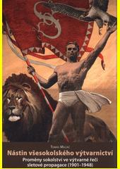 Nástin všesokolského výtvarnictví : proměny sokolství ve výtvarné řeči sletové propagace (1901-1948)  (odkaz v elektronickém katalogu)