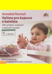 Vaříme pro kojence a batolata : 200 rychlých, snadných a zdravých receptů pro vaše dítě  (odkaz v elektronickém katalogu)