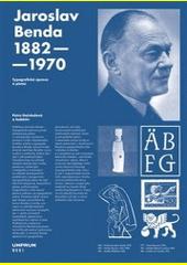 Jaroslav Benda 1882-1970 : typografická úprava a písmo  (odkaz v elektronickém katalogu)