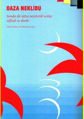 Oáza neklidu : sonda do nitra nezávislé scény Alfred ve dvoře  (odkaz v elektronickém katalogu)