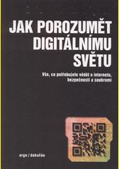 Jak porozumět digitálnímu světu : vše, co potřebujete vědět o internetu, bezpečnosti a soukromí  (odkaz v elektronickém katalogu)