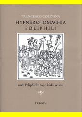 Hypnerotomachia Poliphili, aneb, Poliphilův boj o lásku ve snu  (odkaz v elektronickém katalogu)