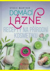 Domácí lázně : recepty na přírodní kosmetiku  (odkaz v elektronickém katalogu)