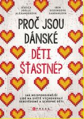 Proč jsou dánské děti šťastné? : jak nejspokojenější lidé na světě vychovávají sebevědomé a schopné děti  (odkaz v elektronickém katalogu)