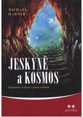Jeskyně a kosmos : šamanská setkání s jinou realitou  (odkaz v elektronickém katalogu)