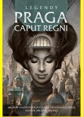 Legendy - Praga caput regni : sborník fantastických povídek věnovaných Praze  (odkaz v elektronickém katalogu)