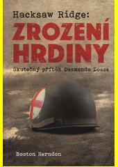 Hacksaw Ridge: Zrození hrdiny : skutečný příběh Desmonda Dosse  (odkaz v elektronickém katalogu)