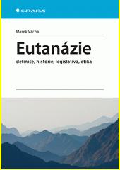 Eutanázie : definice, histore, legislativa, etika  (odkaz v elektronickém katalogu)