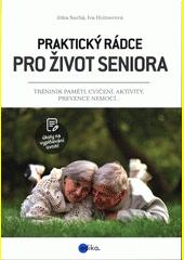Praktický rádce pro život seniora : trénink paměti, cvičení, aktivity, prevence nemocí...  (odkaz v elektronickém katalogu)