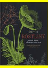 Smrtící rostliny : přírodní historie jedovatých rostlin světa  (odkaz v elektronickém katalogu)