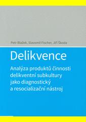 Delikvence : analýza produktů činnosti delikventní subkultury jako diagnostický a resocializační nástroj  (odkaz v elektronickém katalogu)