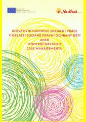 Inovativní nástroje sociální práce v oblasti sociáně právní ochrany dětí, aneb, Moderní nástroje case managementu  (odkaz v elektronickém katalogu)