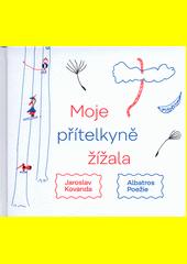 Moje přítelkyně žížala : básně pro děti i dospělé  (odkaz v elektronickém katalogu)