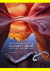 Mistrovská díla planety Země : oheň a led - stvořitelé světa  (odkaz v elektronickém katalogu)