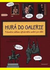 Hurá do galerie : průvodce světem výtvarného umění pro děti  (odkaz v elektronickém katalogu)