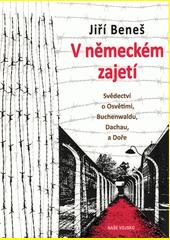 V německém zajetí : svědectví o Osvětimi, Buchenwaldu, Dachau, a Doře  (odkaz v elektronickém katalogu)