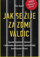 Jak se žije za zdmi Valdic : zpovědi nejtěžších zločinců i odborného personálu v nejstřeženější kartuziánské věznici  (odkaz v elektronickém katalogu)