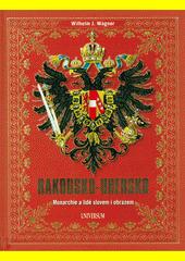 Rakousko-Uhersko : monarchie a lidé slovem i obrazem  (odkaz v elektronickém katalogu)