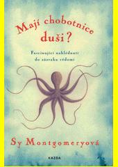 Mají chobotnice duši? : fascinující nahlédnutí do zázraku vědomí  (odkaz v elektronickém katalogu)