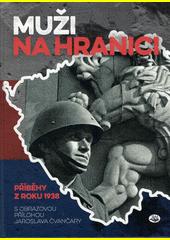 Muži na hranici : boje se sudetoněmeckými henleinovci v roce 1938  (odkaz v elektronickém katalogu)