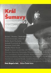 Král Šumavy : komunistický thriller  (odkaz v elektronickém katalogu)