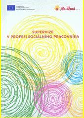 Supervize v profesi sociálního pracovníka  (odkaz v elektronickém katalogu)