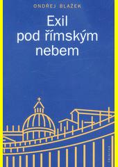 Exil pod římským nebem : proměny diskurzů českého katolického exilu v Itálii mezi roky 1948-1989  (odkaz v elektronickém katalogu)