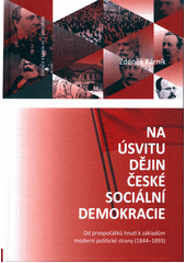 Na úsvitu dějin české sociální demokracie : od prvopočátků hnutí k základům moderní politické strany (1844-1893)  (odkaz v elektronickém katalogu)
