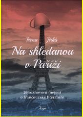 Na shledanou v Paříži : 26 rozhovorů (nejen) o francouzské literatuře  (odkaz v elektronickém katalogu)