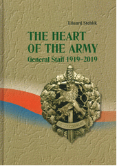 The heart of the army : General Staff 1919-2019  (odkaz v elektronickém katalogu)