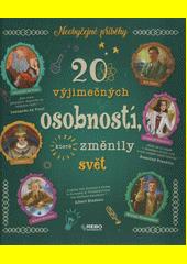 20 výjimečných osobností, které změnily svět  (odkaz v elektronickém katalogu)