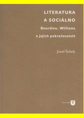 Literatura a sociálno : Bourdieu, Williams a jejich pokračovatelé  (odkaz v elektronickém katalogu)