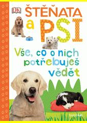 Štěňata a psi : vše, co o nich potřebuješ vědět  (odkaz v elektronickém katalogu)