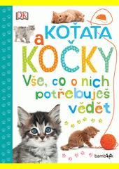 Kočky a koťata : vše, co o nich potřebuješ vědět  (odkaz v elektronickém katalogu)