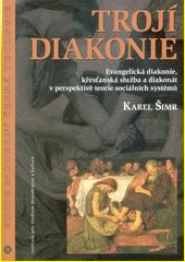 Trojí diakonie : evangelická diakonie, křesťanská služba a diakonát v perspektivě teorie sociálních systémů  (odkaz v elektronickém katalogu)