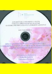Speciální ošetřovatelské intervence v porodnicko neonatologickém, pediatrickém a komunitním ošetřovatelství  (odkaz v elektronickém katalogu)