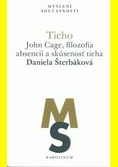 Ticho : John Cage, filozofia absencií a skúsenosť ticha  (odkaz v elektronickém katalogu)