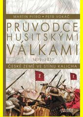 Průvodce husitskými válkami 1419-1437 : České země ve stínu kalicha  (odkaz v elektronickém katalogu)
