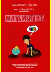 Matematika : sbírka řešených příkladů : analytická geometrie. A  (odkaz v elektronickém katalogu)