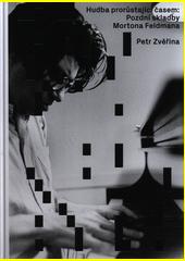 Hudba prorůstající časem : pozdní skladby Mortona Feldmana  (odkaz v elektronickém katalogu)