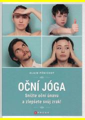 Oční jóga : snižte oční únavu a zlepšete svůj zrak!  (odkaz v elektronickém katalogu)