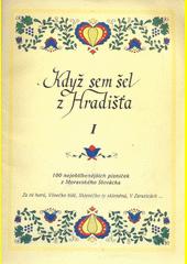 100 písniček. I, Když jsem šel z Hradišťa : lidové písně z Moravského Slovácka (odkaz v elektronickém katalogu)